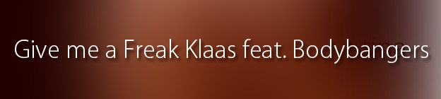 Give me a Freak Klaas feat. Bodybangers